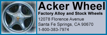 Acker Wheel, Factory Alloy and Stock Wheels 12078 Florence Ave., Santa Fe Springs, CA 90670, 1 800 383-7974